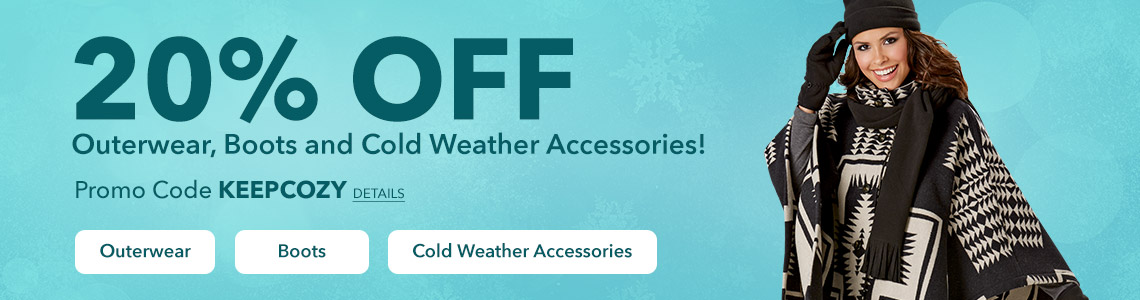 20% off Outerwear, Boots and Cold Weather Accesories.
