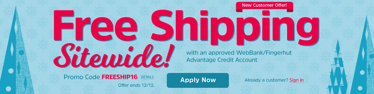 Free Shipping Sitewide with an approved WebBank/Fingerhut Advantage Credit Account - Promo code FREESHIP16