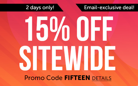 2 days only! 15% off sitewide. Email-exclusive deal! Use promo code FIFTEEN.