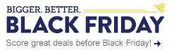 Bigger. Better. Black Friday - Score great deals before Black Friday! Shop Now!